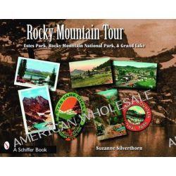 Rocky Mountain Tour, Estes Park, Rocky Mountain National Park, and Grand Lake, Colorado by Suzanne Silverthorn, 9780764328480.