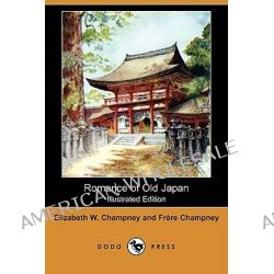 Romance of Old Japan (Illustrated Edition) (Dodo Press) by Elizabeth W Champney, 9781409914068.