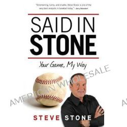 Said in Stone, Your Game, My Way by Steve Stone, 9781600788208.