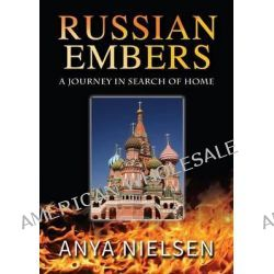 Russian Embers, A Journey in Search of Home by Anya Nielsen, 9781925029680.