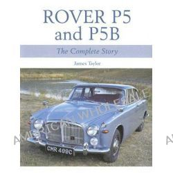 Rover P5 and P5B, The Complete Story by James Taylor, 9781861269324.