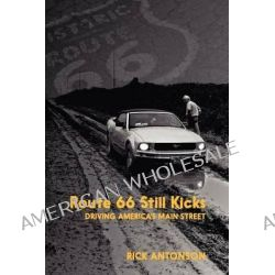 Route 66 Still Kicks, Driving America's Main Street by Rick Antonson, 9781459704367.