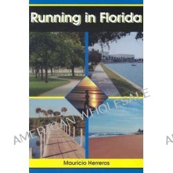 Running in Florida, A Practical Guide for Runners in the Sunshine State by Mauricio Herreros, 9781561642731.