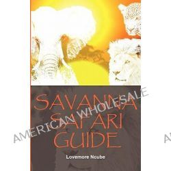 Savanna Safari Guide by Lovemore Ncube, 9781920411114.