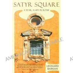 Satyr Square, A Year, a Life in Rome by Professor Leonard Barkan, 9780810124943.
