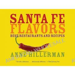 Santa Fe Flavors, Best Restaurants and Recipes by Anne Hillerman, 9781423603184.