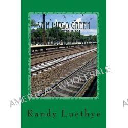 San Diego Green Line Train Business Directory by Randy Luethye, 9781482311297.