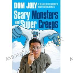 Scary Monsters and Super Creeps, In Search of the World's Most Hideous Beasts by Dom Joly, 9780857207654.