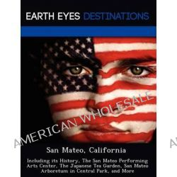 San Mateo, California, Including Its History, the San Mateo Performing Arts Center, the Japanese Tea Garden, San Mateo Arboretum in Central Park, and More by Johnathan Black, 9781249221043