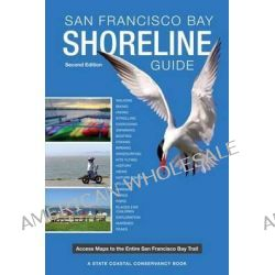 San Francisco Bay Shoreline Guide, A State Coastal Conservancy Book: Access Maps to the Entire San Francisco Bay Trail by State Coastal Conservancy, 9780520274365.