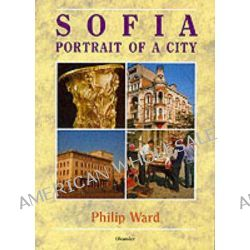 Sofia, Portrait of a City by Philip Ward, 9780906672655.