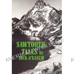 Sawtooth Tales by Dick D'Easum, 9780870042591.