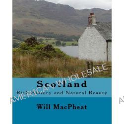 Scotland, Rich History and Natural Beauty by Will Macpheat, 9781467978187.