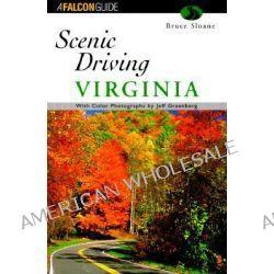 Scenic Driving Virginia, Falcon Guides Scenic Driving by Bruce Sloane, 9781560447313.