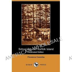 School-Days in Norfolk Island (Illustrated Edition) (Dodo Press) by Florence Coombe, 9781409988427.