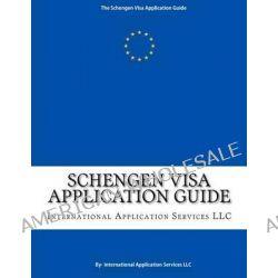 Schengen Visa Application Guide, The DIY Schengen Visa Application Kit by International Application Services, 9780615726649.