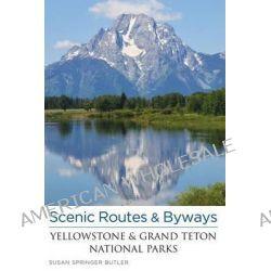 Scenic Routes & Byways Yellowstone & Grand Teton National Parks, Scenic Driving Yellowstone & Grand Teton National Parks by Susan Butler, 9780762779574.