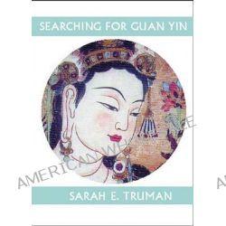 Searching for Guan Yin by Sarah E Truman, 9781935210283.