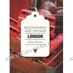 Secondhand & Vintage London by Andrew Whittaker, 9781908126191.