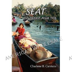 Seat, Southeast Asia Trip by Charlene B Carstens, 9780981757285.