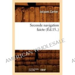 Seconde Navigation Faicte (Ed.15..) by Jacques Cartier, 9782012769267.