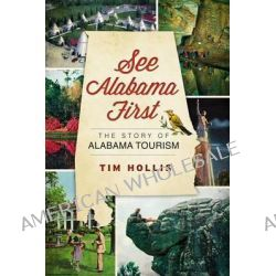 See Alabama First, The Story of Alabama Tourism by MR Tim Hollis, 9781609494889.