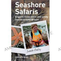 Seashore Safaris, Exploring Rocky and Sandy Seashores with Judith Oakley by Judith Oakley, 9781905582334.
