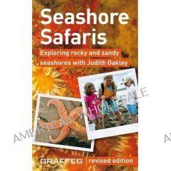 Seashore Safaris, Exploring the Seashores of the United Kingdom by Judith Oakley, 9781905582525.