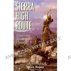Sierra High Route, Traversing Timberline Country by Steve Roper, 9780898865066.