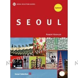 Seoul Selection Guides, Seoul by Robert Koehler, 9788991913585.