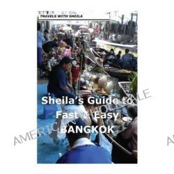 Sheila's Guide to Fast & Easy Bangkok by Sheila Simkin, 9781481115339.