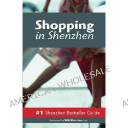 Shopping in Shenzhen, Never Ever Get Lost by MR Adriano Lucchese, 9789881525772.