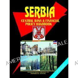 Serbia Central Bank and Financial Policy Handbook by Usa Ibp, 9780739727706.
