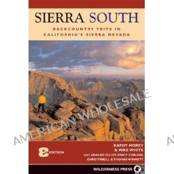 Sierra South, Backcountry Trips in Californias Sierra Nevada by Kathy Morey, 9780899974149.