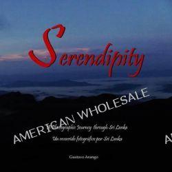 Serendipity, A Photographic Journey Through Sri Lanka - Un Viaje Fotografico Por Sri Lanka by Gustavo Arango, 9780988428690.