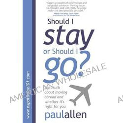 Should I Stay or Should I Go?, The Truth About Moving Abroad and Whether it's Right for You by Paul Allen, 9781907498008.