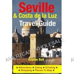 Seville & Costa de La Luz Travel Guide, Attractions, Eating, Drinking, Shopping & Places to Stay by Sophie Bell, 9781500315788.