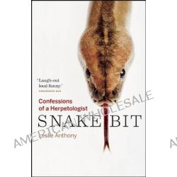 Snakebit, Confessions of a Herpetologist by Leslie Anthony, 9781553655275.
