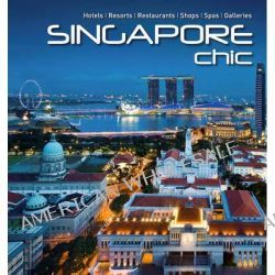 Singapore Chic, Hotels | Resorts | Restaurants | Shops | Spas | Galleries by Francis Dorai, 9789814260480.