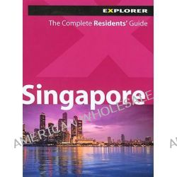 Singapore Explorer, The Complete Residents' Guide by Explorer Publishing, 9789768182807.