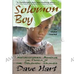 Solomon Boy, An Island Journal: Adventures Among the People of the Solomon Islands by Dave Hart, 9781440406140.
