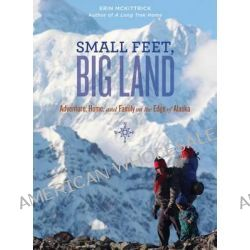Small Feet, Big Land, Adventure, Home, and Family on the Edge of Alaska by Erin McKittrick, 9781594857362.