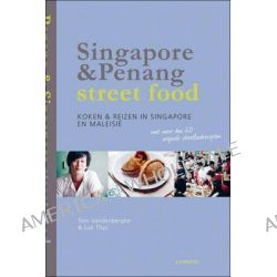 Singapore & Penang Street Food, Cooking and Travelling in Singapore and Malasia by Tom Vandenberghe, 9789401403672.