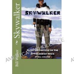 Skywalker--Close Encounters on the Appalachian Trail, Close Encounters on the Appalachian Trail by Bill Walker, 9781460999424.