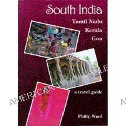 South India, Tamil Nadu, Kerala, Goa - A Travel Guide by Philip Ward, 9780900891311.