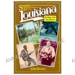 South to Louisiana, Music of the Cajun Bayous by John J. Broven, 9780882896083.