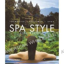 Spa Style Asia-Pacific, Therapies, Cuisines, Spas by Kate O'Brien, 9780500286203.