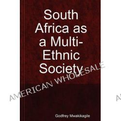 South Africa as a Multi-Ethnic Society by Godfrey Mwakikagile, 9789987932238.