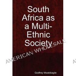 South Africa as a Multi-Ethnic Society by Godfrey Mwakikagile, 9789987932238.