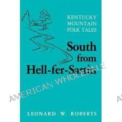 South from Hell-Fer-Sartin, Kentucky Mountain Folk Tales by Leonard Roberts, 9780813101750.